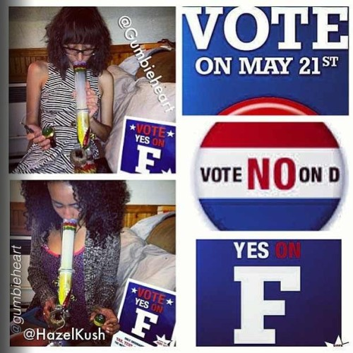 #VOTE tomorrow #MAY21!! #YesonF and #NoOnD!! Tomorrow is the day us #mmjpatients take a stand for the #420community! One step closer to #LEGALIZE!! #WhosWithUs? #webudyou #ibudyou #thepersonalstash #iby  by @gumbieheart (: