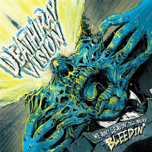 Death Ray Vision - We Ain't Leavin' Till You're Bleedin' (2013)