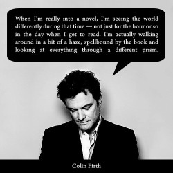 kawaiiconor:  Colin Firth on reading, and he's exactly right.