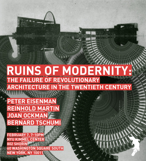 poster design by cmpblldllghn rosswolfe:  Ruins of Modernity: The failure of revolutionary architecture in the twentieth century PETER EISENMAN ︱ REINHOLD MARTIN ︱ JOAN OCKMAN ︱ BERNARD TSCHUMIRoom 802 Shorin Thursday, 7-10pm 2.7.2013 Official website Facebook event page