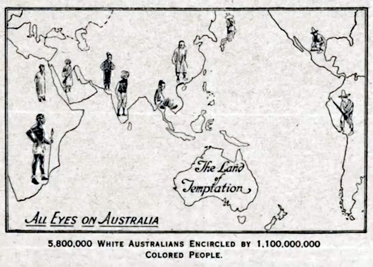 "paulbeige:  All Eyes on Australia ""The Land of Temptation… 5,800,000 White Australians encircled by 1,100,000,000 Colored People"" White Australia racist propaganda map, early 20th century."