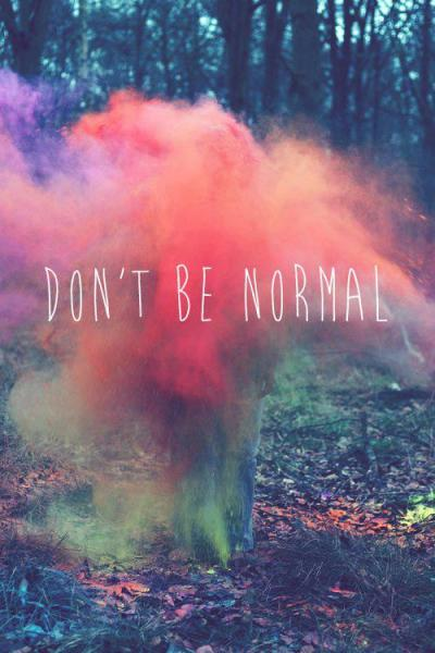 helens-blog-full-of-shit:  Normal is boring.
