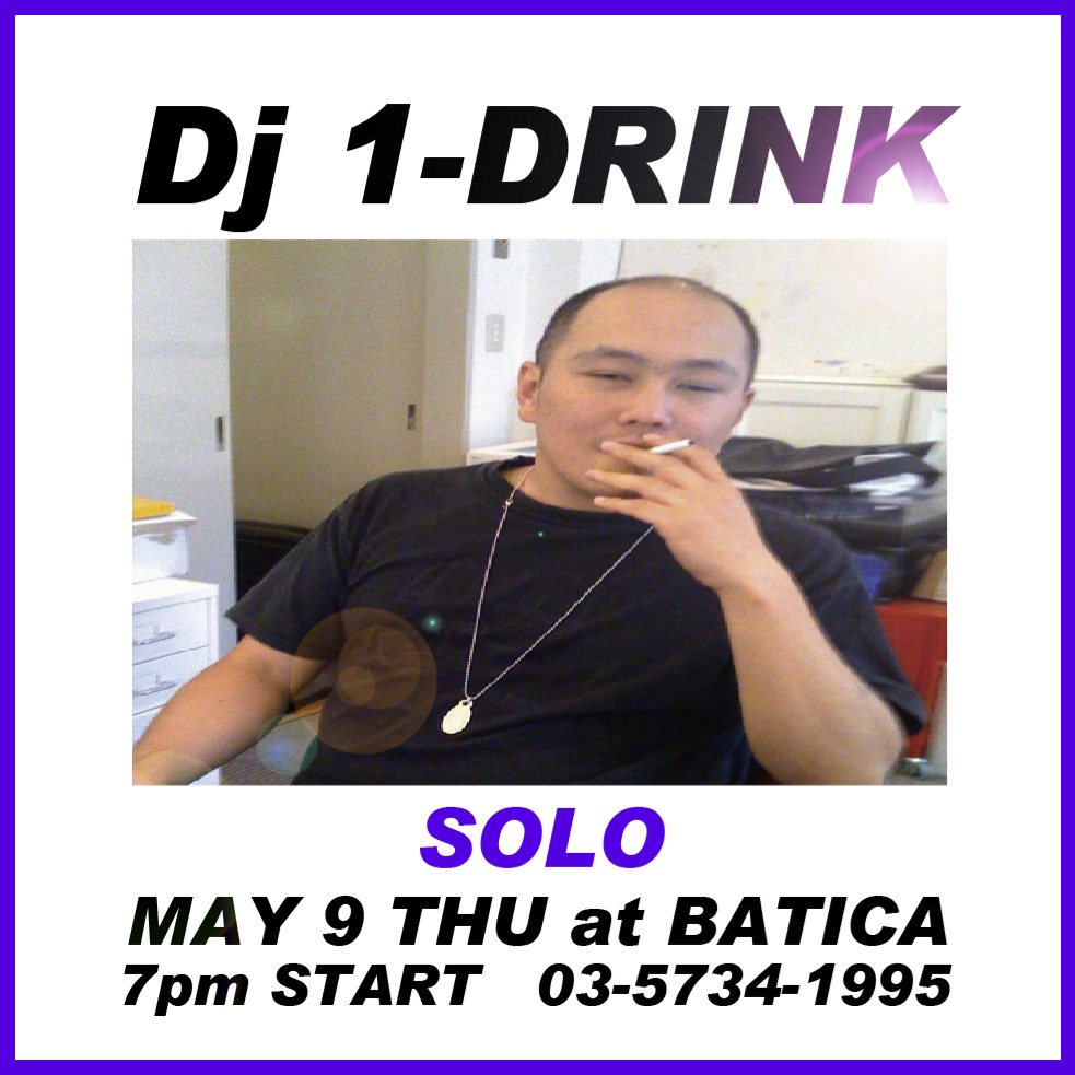 1-drink:  5/9(木) Dj 1-DRINK SOLOat BATICA東京都渋谷区恵比寿南3-1-25 ICE CUBE 1F03-5734-1995http://batica.jp/access/index.html19:00 - 23:30entrance free