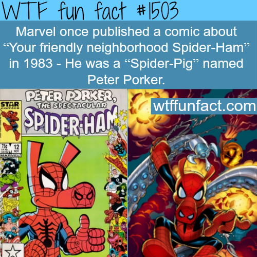 wtf-fun-factss:  Spider-Pig, Peter porker  your friendly neighborhood Spider-Ham WTF FUN FACTS HOME  /  See MORE TAGGED/ werid/comics FACTS