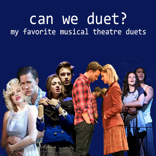 disneydanii:  Can we duet? A collection of musical theatre duets that I love and cherish.  Seventeen|| Heathers: The Musical \ Falling Slowly|| Once \ Unworthy Of Your Love||Assassins \ Dyin' Ain't So Bad {Reprise}|| Bonnie & Clyde \ Don't Do Sadness/Blue Wind|| Spring Awakening \ Sunrise|| In the Heights \ A Whole New World|| Aladdin \ My Eyes|| Dr. Horrible Sing-Along Blog \ I Hate You|| If/Then \ Mr. & Mrs. Smith|| SMASH \ Something to Believe In|| Newsies \ All I Ask Of You|| Phantom of the Opera \ Heart Shaped Wreckage|| SMASH "|500|500|?|en|2|60abdacd841d60c88931de02c627b6ed|False|UNLIKELY|0.3285076320171356