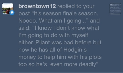 The fact that he has all of Hodgins' money scares the crap out of me. On a similar note, since over half of the funding for the Jeffersonian came from the Cantilever group, is the Jeffersonian going to start struggling financially? Unless the season finale entails the fall of Pilant (fingers crossed guys).  I am excited. Also terrified.