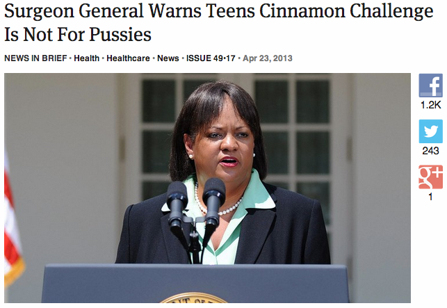 theonion:  Surgeon General Warns Teens Cinnamon Challenge Is Not For Pussies: Full Report