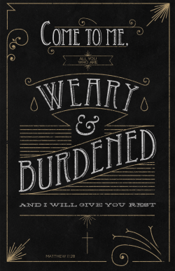 Come to me all you who are weary and burdened, and I will give you rest. Matthew 11:28 - designed by Trenton Elkins.