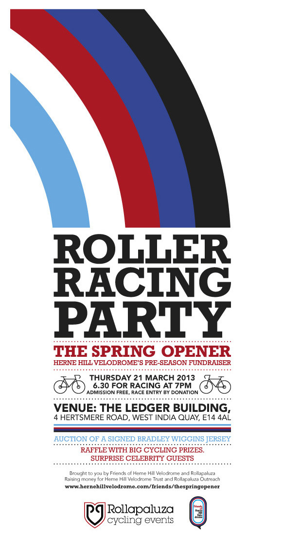 TOMORROW NIGHT IN LONDON   Don't miss the fun at Herne Hill Velodrome's preseason fundraising party presented by Rollapaluza and Herne Hill Velodrome Trust.  Get all the details HERE.