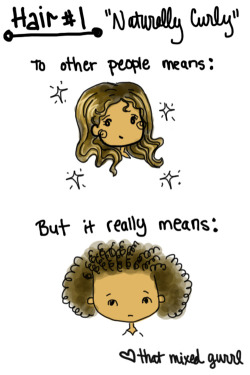 "thatmixedgurrl:  I am told all the time ""omg! i wish I had curly hair!"" My answer always is ""No, you don't. Trust me."""