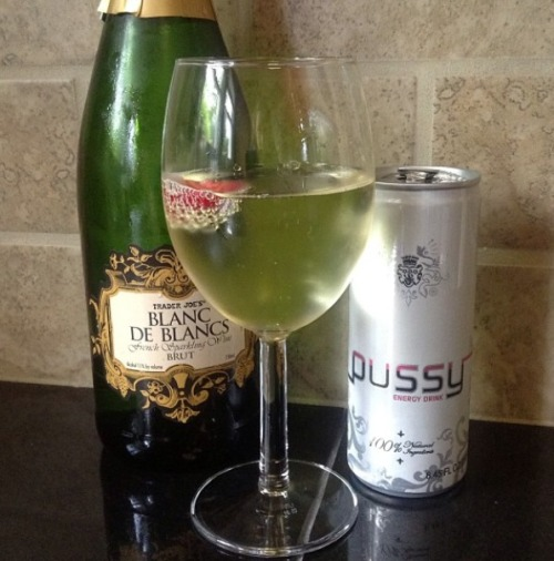 I invented a new mixed drink. Sparkling wine plus Pussy energy drink is a Vajazzle. And if it's too sweet, add a bit of vermouth to make a dry pussy.
