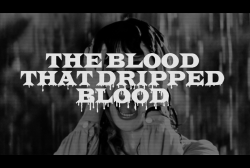 liartownusa:  The Blood That Dripped Blood