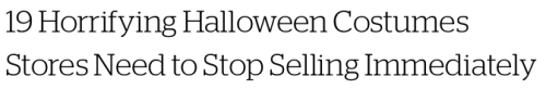 micdotcom:19 horrifying Halloween costumes stores need stop selling nowFollow micdotcom