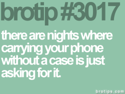 "brotips:  ""You should never say that the victim of a broken phone is asking for it, you insensitive asshole."" -Sketch Posters"