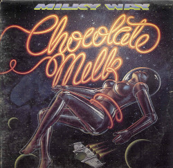 lustnspace:  Chocolate Milk - Milky Way 1979