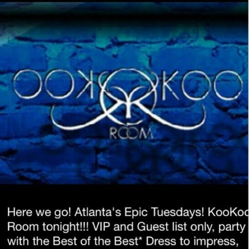Here we go! Atlanta's Epic Tuesday's! KooKoo Room tonight! VIP and guest list only! Party with the best of the best…. Dress to impress! #kookooroom