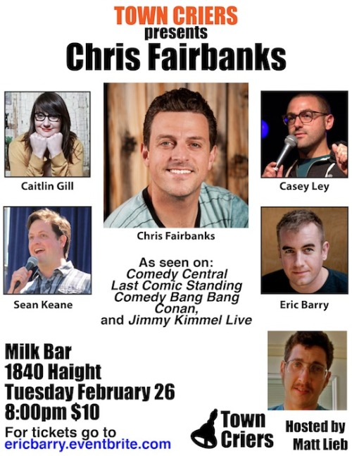2/26. Chris Fairbanks @ Milk Bar. 1840 Haight. SF. 8PM. $10. Featuring Caitlin Gill, Casey Ley, Sean Keane and Eric Barry. Hosted by Matt Lieb. Tickets Available: Here. Presented by Town Criers.