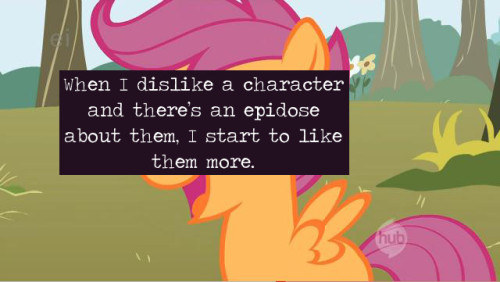 confession When I dislike a character, if there's an epidose about it, I start to like it more. It happened with Zecora, Trixie and the CMC, for example.