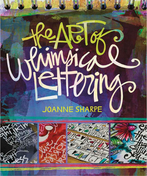 "The Art of Whimsical Lettering. A ""font"" of information on lettering styles! The Art of Whimsical Lettering is an artful instruction book on creating stylized fonts and expressive artwork with personal handwriting skills. Author Joanne Sharpe shows you how to create exuberant and personalized writing styles for your artwork–whether it be a journal, canvas art, or other projects that use tex"