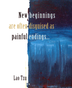 New beginnings are often disguised as painful endings. - Lao Tzu