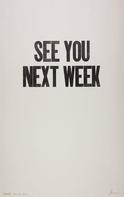 Dear weekend, see you next week! I'm gonna miss you!