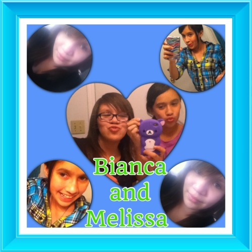Bianca and Melissa ;)
