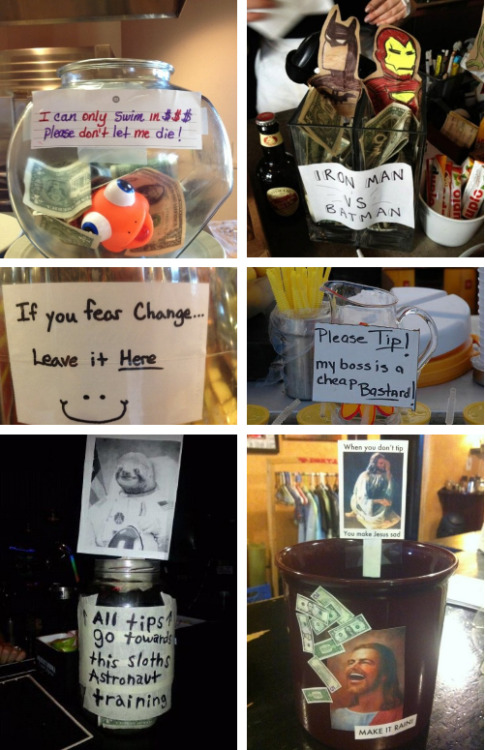 The 13 Most Convincing Tip Jars Ever [Click for more] Here's a tip: Don't be cheap!