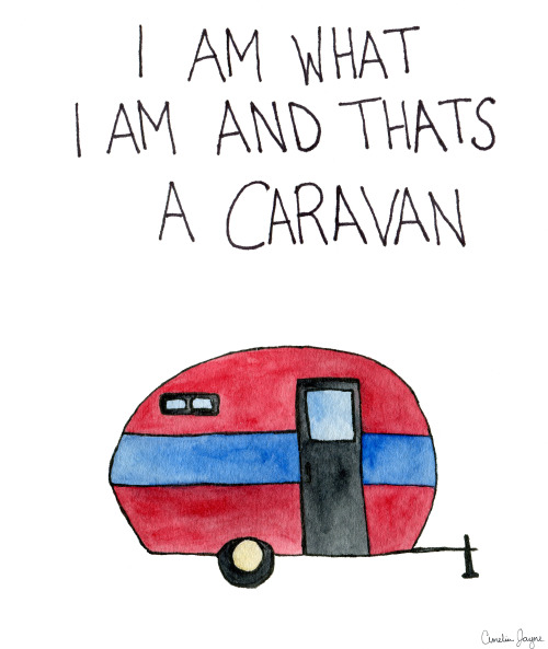 I am what I am and thats a caravan
