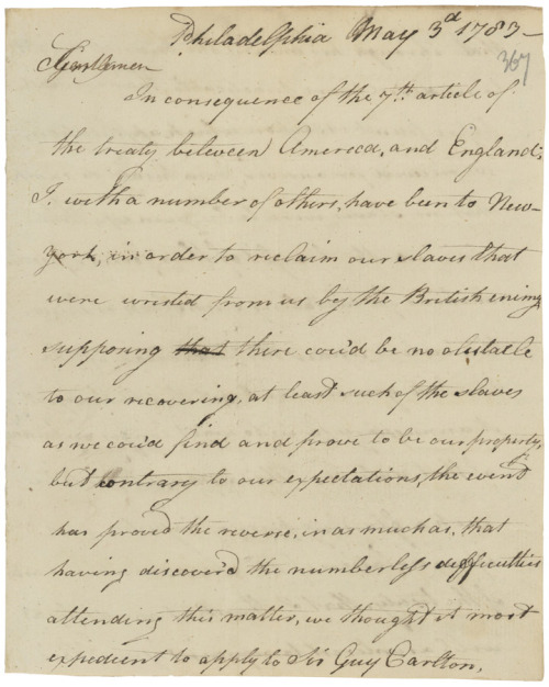 "Thomas Walke's Account of Capturing his Runaway Slaves in New York City , 05/03/1783  During the Revolutionary War, both sides promised freedom to slaves who were willing and able to fight. These offers of freedom varied greatly and were often motivated more by strategic gain than true abolitionist feeling. Once freed, the documentation that proved manumission was often lost or destroyed in the conflict. Even those who could prove their freedom still had to endure prejudice and hatred throughout North America. In this account, slave owner Thomas Walke complained to Congress that the British protection of enslaved Americans in New York was a ""glaring piece of injustice and open violation of the … [preliminary] treaty."" British commander Sir Guy Carleton would later supervise the evacuation from New York of ""Free Black"" Loyalists and their families to Nova Scotia. via DocsTeach"