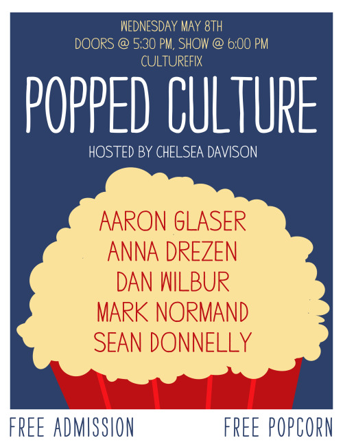 Wednesday I am hosting a new monthly show at Culturefix. It has such a killer lineup and the show is free. There will even be free popcorn. Wednesday 5/8 @ Culturefix. Show starts at 6:00 pm.  Here's the Facebook event!