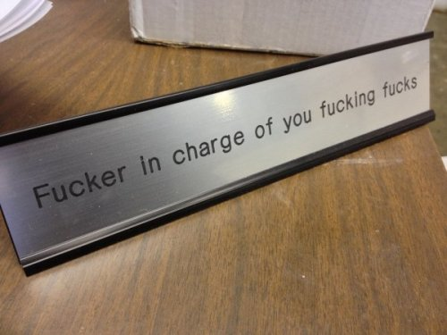 collegehumor:  Classy Desk Plate Fuck you, that's their name.