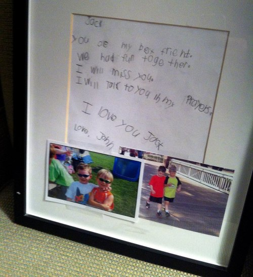 dashboardemergency:  A friend of Jack Pinto, 6, who was killed Friday, wrote this note on display at Jack's funeral today:          Jack You are my best friend. We had fun together. I will miss you. I will talk to you in my prayers. I love you Jack. Love, John.           PHOTO: YAMICHE ALCINDOR/USA TODAY