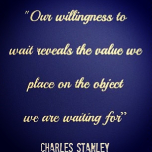 """Our willingness to wait reveals the value we place on the object we are waiting for"""