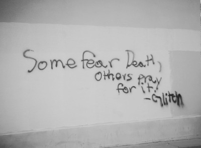 Some Fear Death, Others Pray For It.