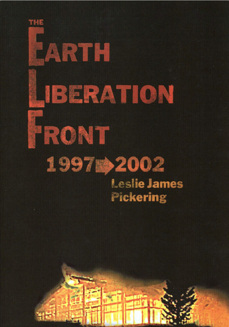 angry-hippo:  Leslie James Pickering's compilation book, Earth Liberation Front 1997-2002, is now available for free reading and download at the TALON conspiracy.