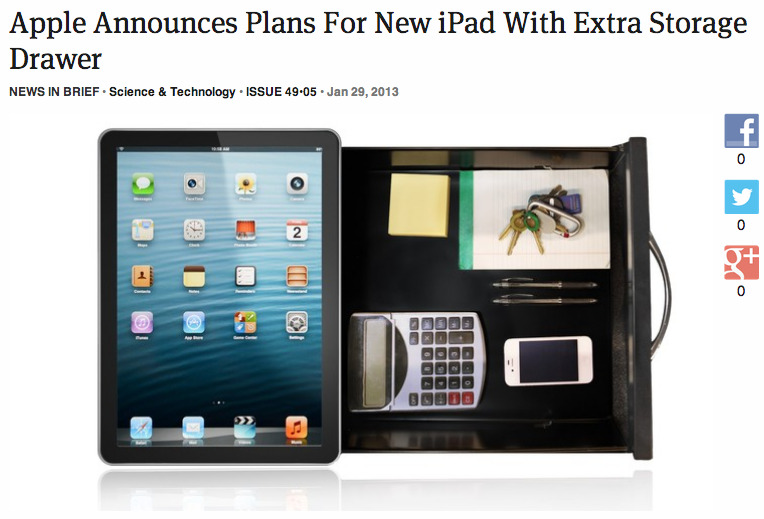 parislemon:  theonion:  Apple Announces Plans For New iPad With Extra Storage Drawer: Full Story  Useful.  I don't see the need for a calculator. Otherwise, fantastic idea.