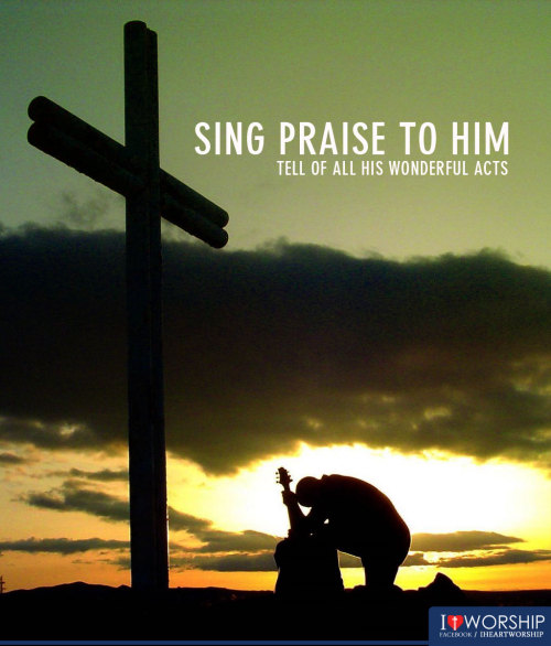 ibibleverses:  More at http://www.facebook.com/IHeartWorshipSing to him, sing praise to him;tell of all his wonderful acts.-1 Chronicles 16:9