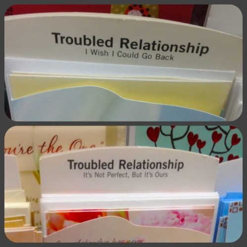 "webuiltthiscity:  ""Troubled Relationship"" is now a card category at Walgreen's, which is great because that's the sort of situation that is usually best handled via greeting card."