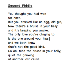Second Fiddle, Draft 1. I've been working on this poem for the last week or so. It's about how I have been feeling lately. Very stuck. Old habits. I have given myself quite a mental beating these past couple of days, and this poem has been the result. It's still a work in progress, and I'm going to post drafts as they come and go…a little timeline of a work in progress. In the meantime, tell me what you think, where improvements can be made. I am really interested to hear your thoughts.