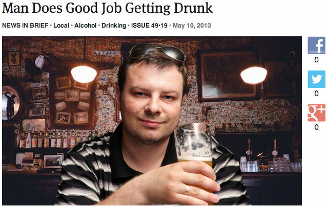 theonion:   Man Does Good Job Getting Drunk: Full Report  spoiler alert: it's me!