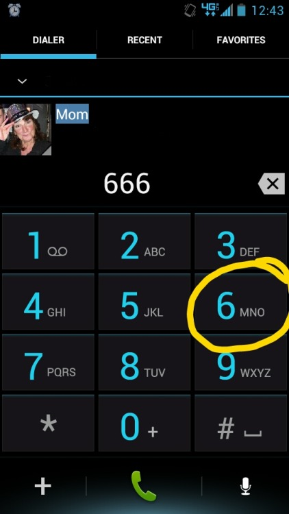 I will never get over pressing 666 to quick dial my crazy mother. Always makes me laugh cuz its so like her!