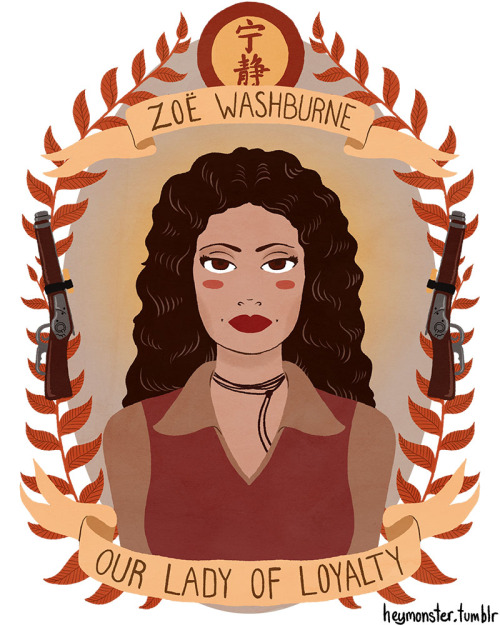 heymonster:  Zoë  Washburne, Our Lady of Loyalty.