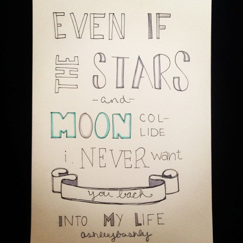 Even if the stars and moon collide, I never want you back into my life. #Demi #DemiLovato #Lyrics #Quotes #Sayings #Typography #Doodle #Drawing #Sketch