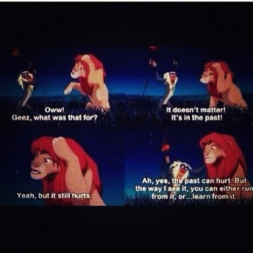 I absolutely love this! So true! #past #hurts #moveon #lionking