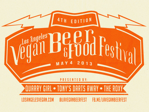 4th Annual LA Vegan Beer Fest: May 4, 2013 Presented by Quarry Girl, Tony's Darts Away, and The Roxy Tickets on sale Friday, January 18.