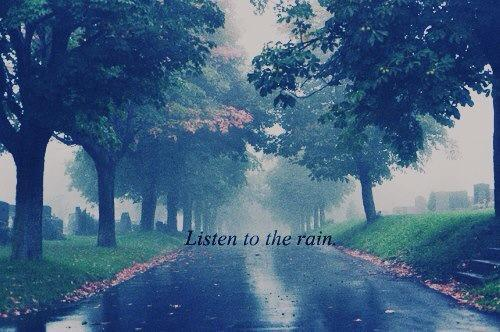 Listen To The Rain | via Facebook on @weheartit.com - http://whrt.it/YPDQTD