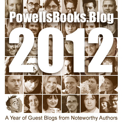 Here at Powells.com, in addition to exclusive interviews, original essays, and Q&As, we feature a wide selection of guest blogs from noteworthy authors. Each week, a new author contributes to our blog for five days straight, revealing everything from their thoughts on the writing process to details about their favorite neighborhood cat. We're constantly amazed at what comes out of these series, and we consider ourselves incredibly lucky to be able to host so many brilliant authors in one place. As the year comes to a close, we thought we'd give a rundown of all our guest bloggers for 2012 in case you missed — or want to revisit — any of their posts. Happy reading!