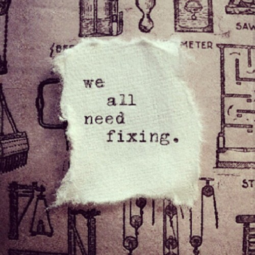 iamyoursbemine:  #We #All #Need #Fixing