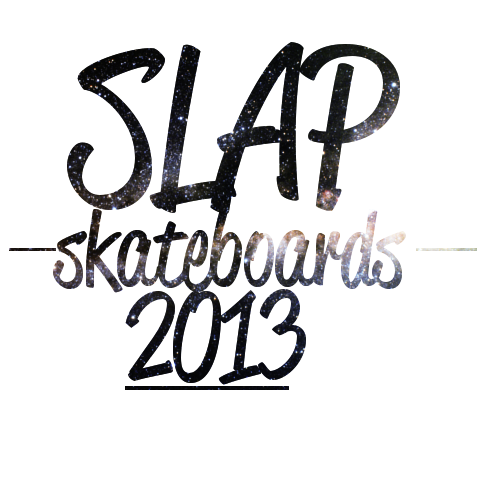 Slap Skateboards 2013 . LIKE US ON FACEBOOK http://www.facebook.com/slapskateboards