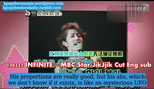 kpopshowloveholic:  130221 INFINITE — MBC Star JikJjik Cut Eng sub  youtube : FULL dailymotion : FULL Brought To You By Kpopshowmania For more Kpop Shows with Eng Sub visit our site kpopshowmania.wordpress.com DO NOT TAKE THE LINKS OUT!  JUST LINK BACK  http://kpopsholoveholic.tumblr.com/ Follow @twitter.com/Kpopshowholic facebook: http://www.facebook.com/boomshakalaaka